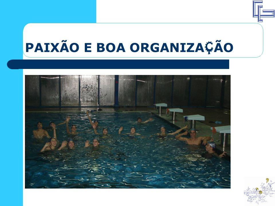 PAIXÃO E BOA ORGANIZA Ç ÃO