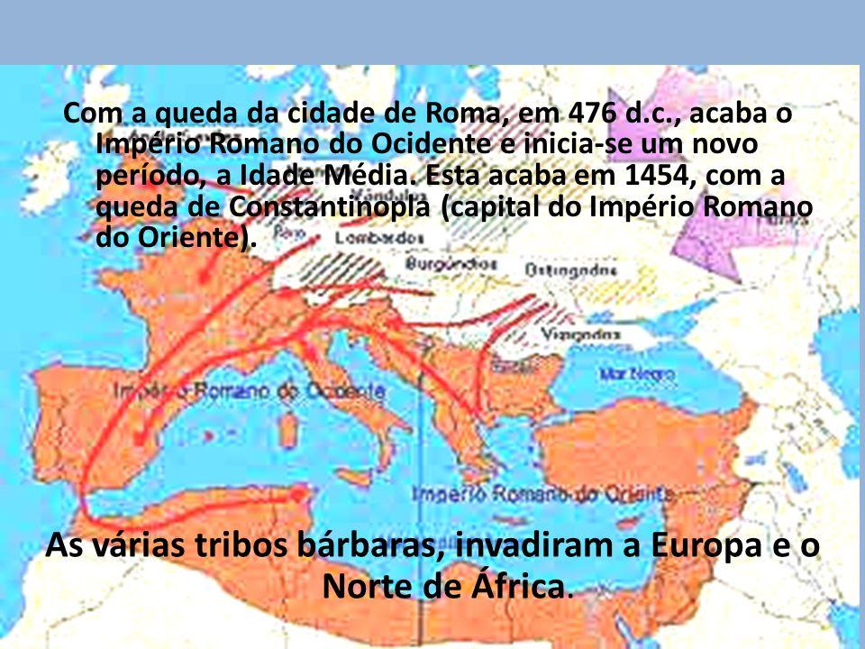 As várias tribos bárbaras, invadiram a Europa e o Norte de África.