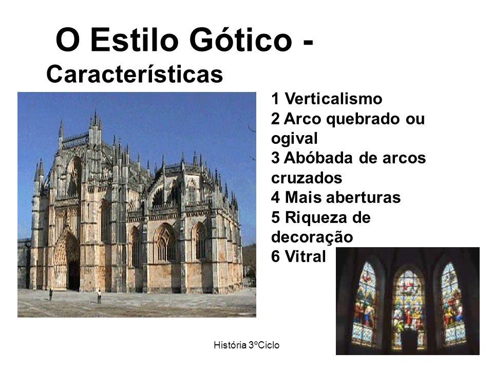 História 3ºCiclo O Estilo Gótico - Características Características gerais do estilo gótico 1 Verticalismo. 2 Arco quebrado ou ogival. 3 Abóbada de arc