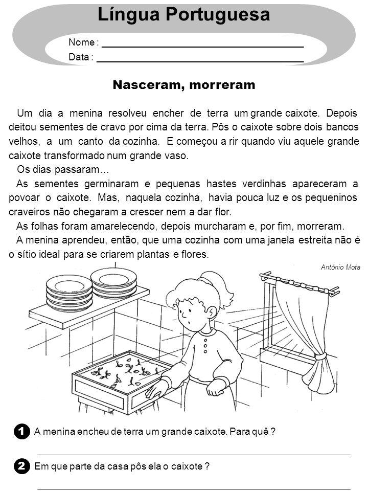 Língua Portuguesa Nome : ______________________________________ Data : _______________________________________ Nasceram, morreram 1 A menina encheu de
