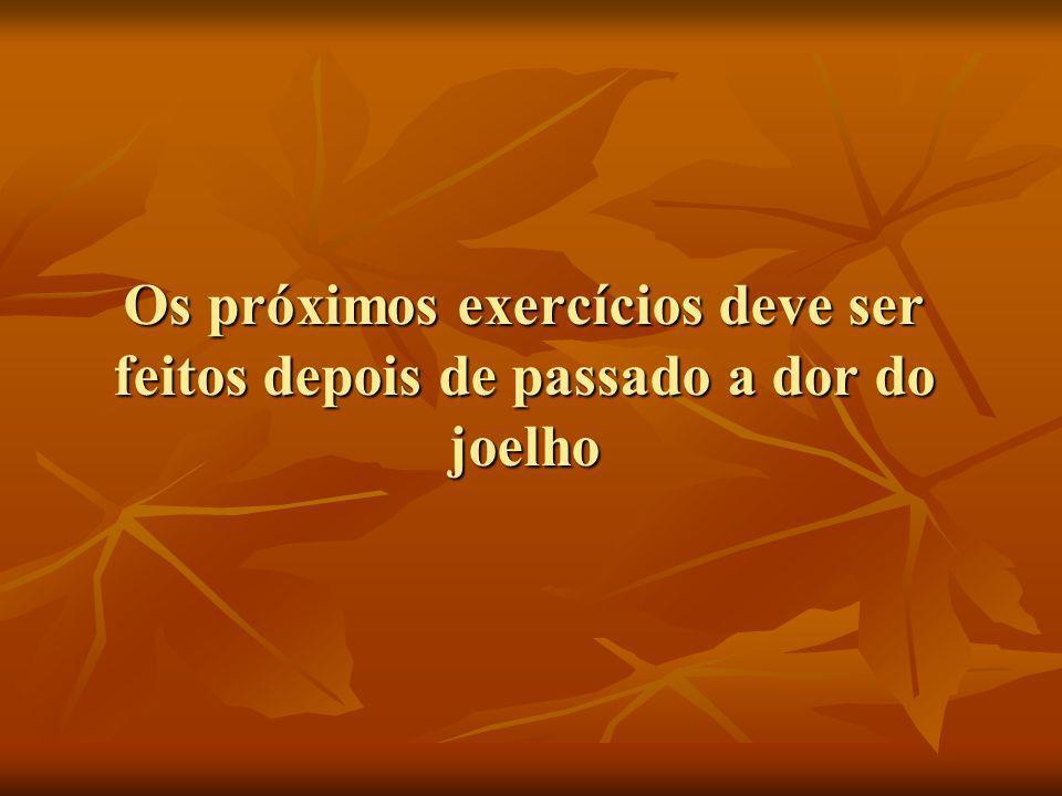 Os próximos exercícios deve ser feitos depois de passado a dor do joelho
