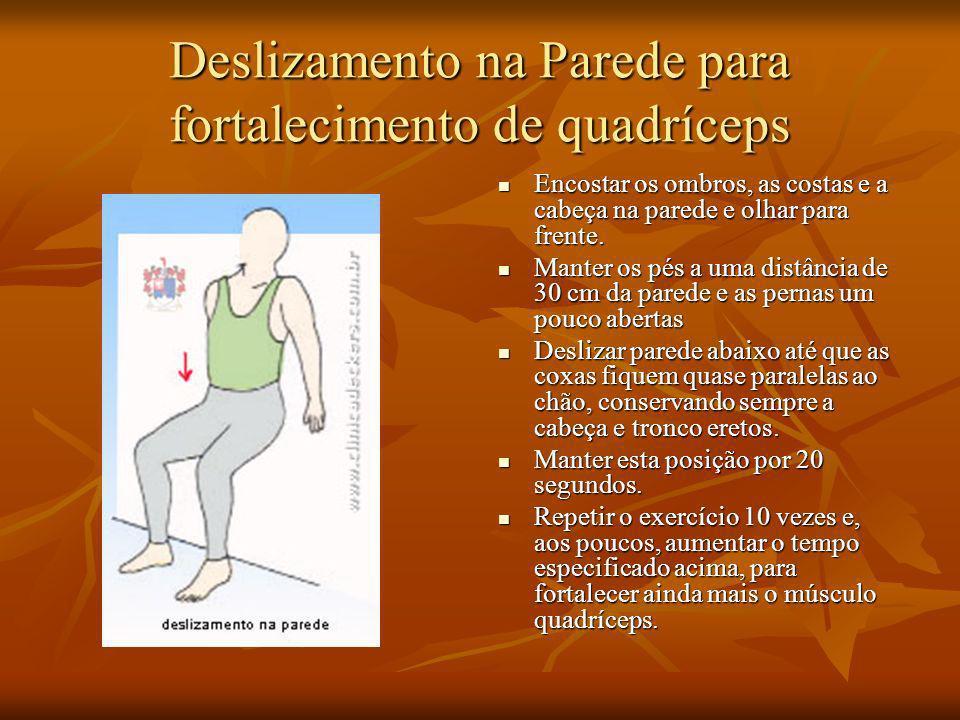 Deslizamento na Parede para fortalecimento de quadríceps Encostar os ombros, as costas e a cabeça na parede e olhar para frente. Encostar os ombros, a