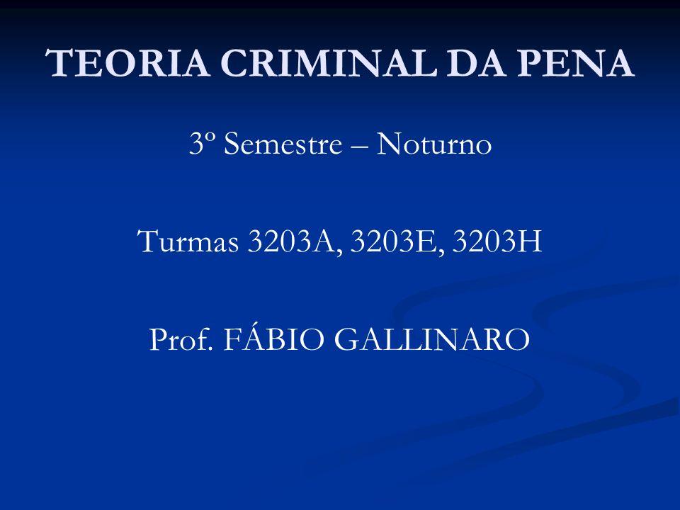 TEORIA CRIMINAL DA PENA 3º Semestre – Noturno Turmas 3203A, 3203E, 3203H Prof. FÁBIO GALLINARO