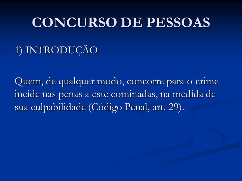 1) INTRODUÇÃO Quem, de qualquer modo, concorre para o crime incide nas penas a este cominadas, na medida de sua culpabilidade (Código Penal, art. 29).
