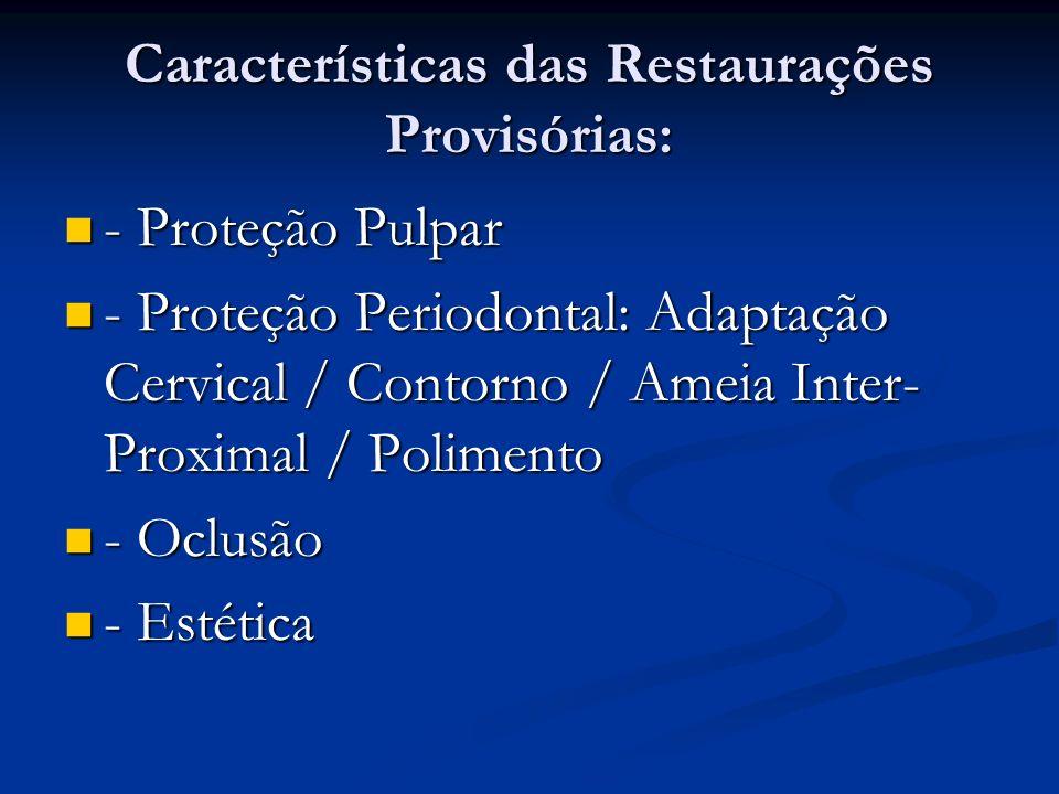 Características das Restaurações Provisórias: - Proteção Pulpar - Proteção Pulpar - Proteção Periodontal: Adaptação Cervical / Contorno / Ameia Inter-