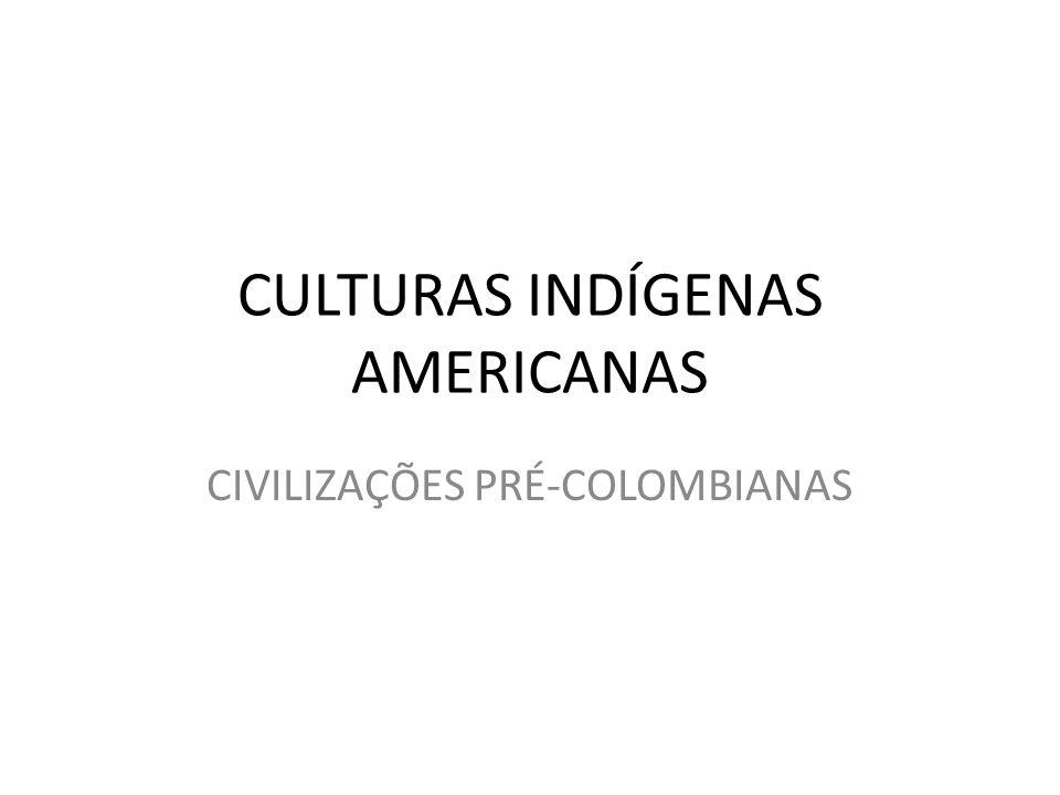 CULTURAS INDÍGENAS AMERICANAS CIVILIZAÇÕES PRÉ-COLOMBIANAS