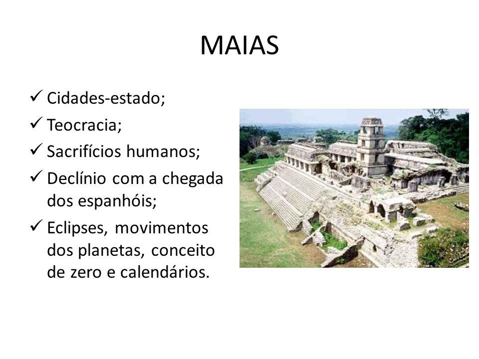 MAIAS Cidades-estado; Teocracia; Sacrifícios humanos; Declínio com a chegada dos espanhóis; Eclipses, movimentos dos planetas, conceito de zero e cale