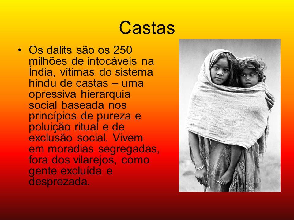 Castas Os dalits são os 250 milhões de intocáveis na Índia, vítimas do sistema hindu de castas – uma opressiva hierarquia social baseada nos princípio