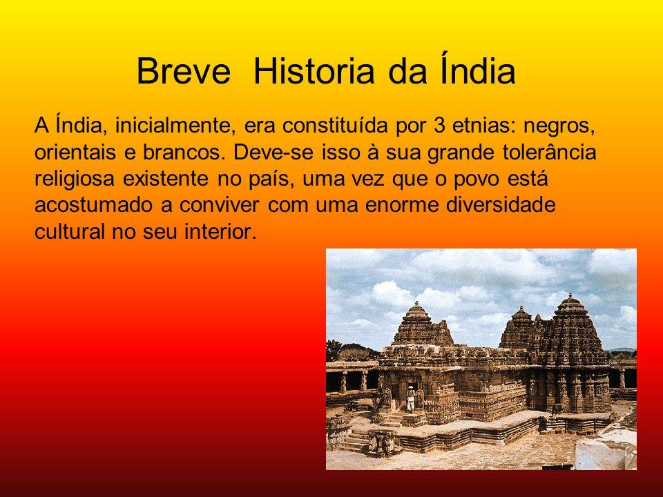 A Índia, inicialmente, era constituída por 3 etnias: negros, orientais e brancos. Deve-se isso à sua grande tolerância religiosa existente no país, um