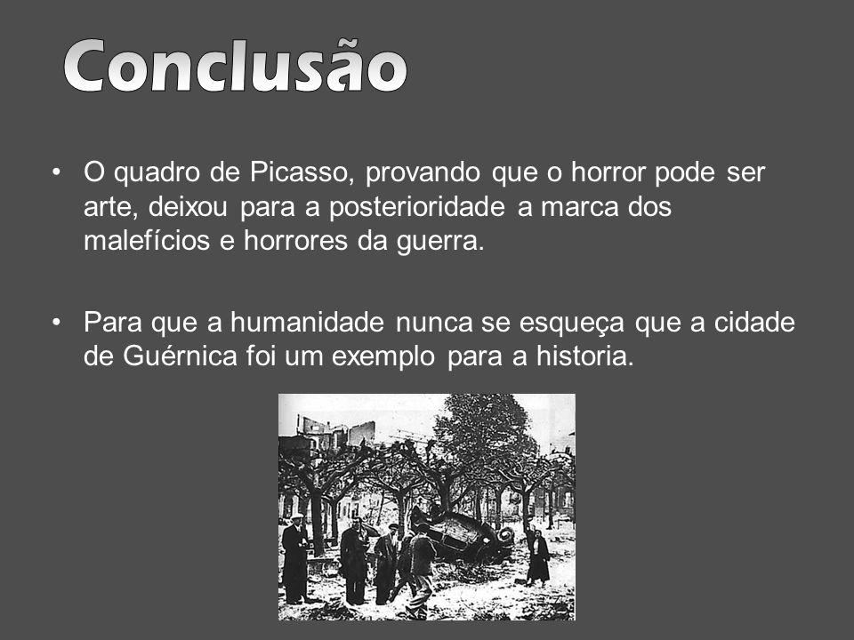 O quadro de Picasso, provando que o horror pode ser arte, deixou para a posterioridade a marca dos malefícios e horrores da guerra. Para que a humanid