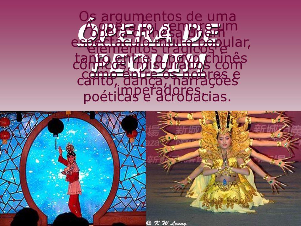 ÓPERA DE PEQUIM A ópera foi sempre um espectáculo muito popular, tanto entre o povo chinês como entre os nobres e imperadores. Os argumentos de uma óp