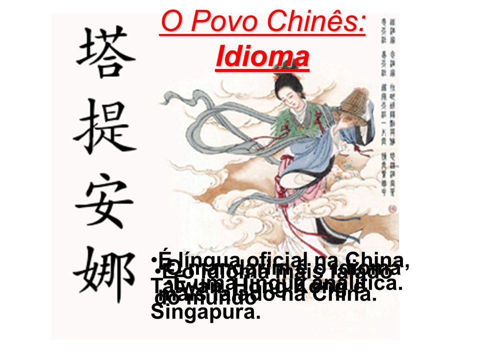 Idioma Chinês O Povo Chinês: Idioma O mandarim é o idioma mais falado na China. É língua oficial na China, Taiwan, Hong Kong e Singapura. É o idioma m