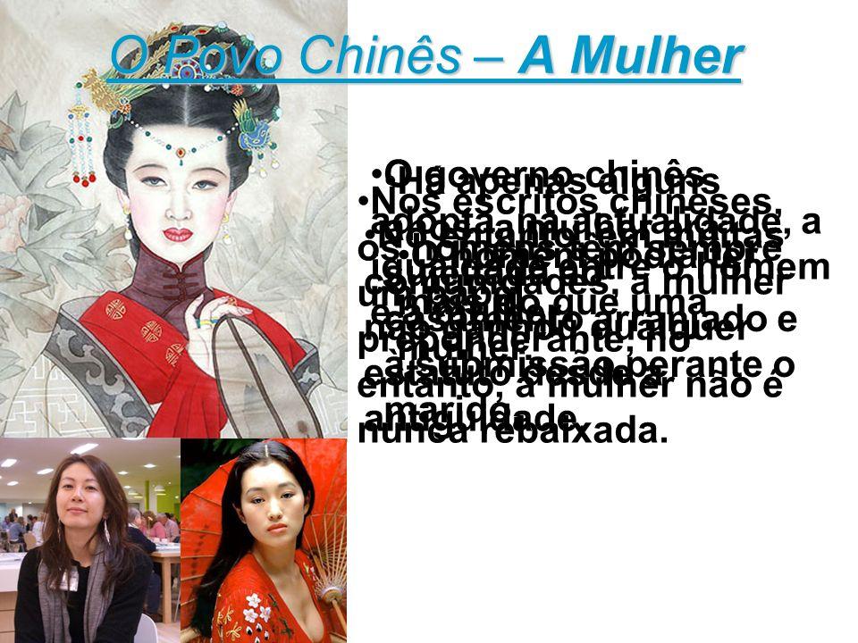 O Povo Chinês – A Mulher O governo chinês adopta, na actualidade, a igualdade entre o homem e a mulher. No entanto, em muitas comunidades, a mulher nã