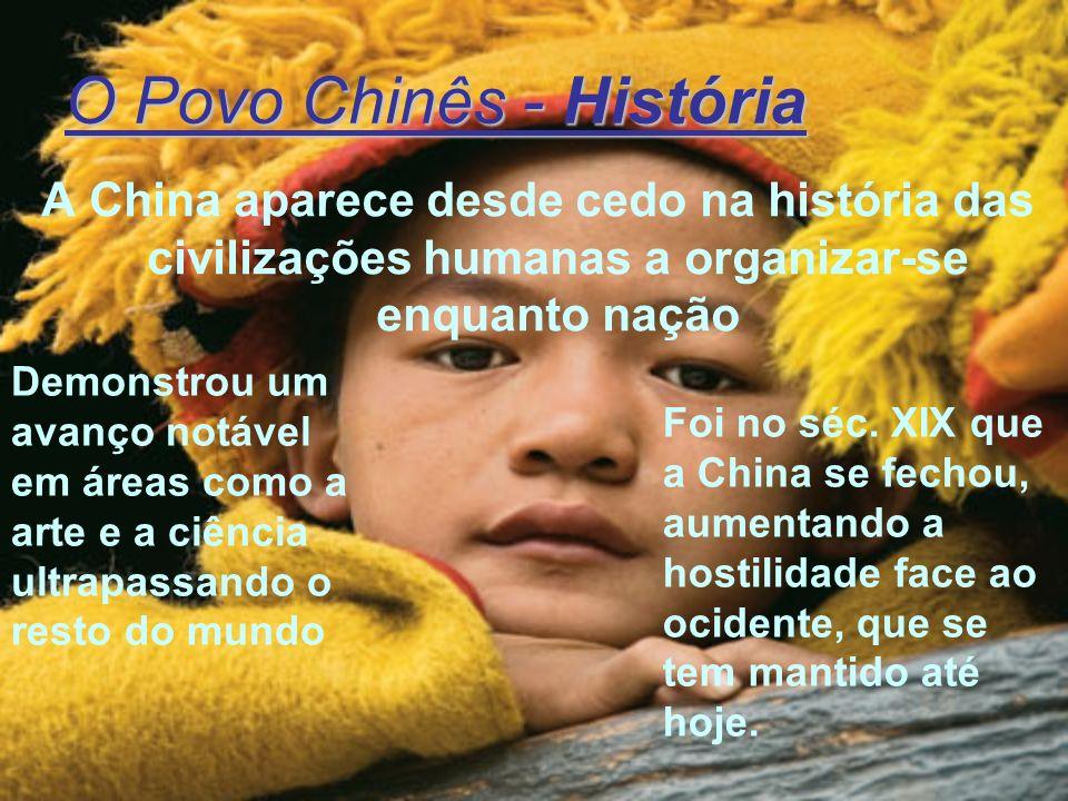 O Povo Chinês - História A China aparece desde cedo na história das civilizações humanas a organizar-se enquanto nação Demonstrou um avanço notável em
