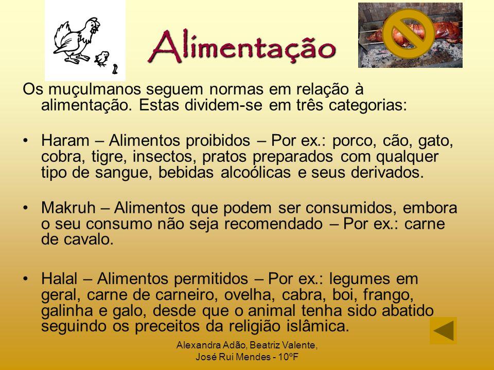 Alexandra Adão, Beatriz Valente, José Rui Mendes - 10ºF Alimentação Os muçulmanos seguem normas em relação à alimentação. Estas dividem-se em três cat