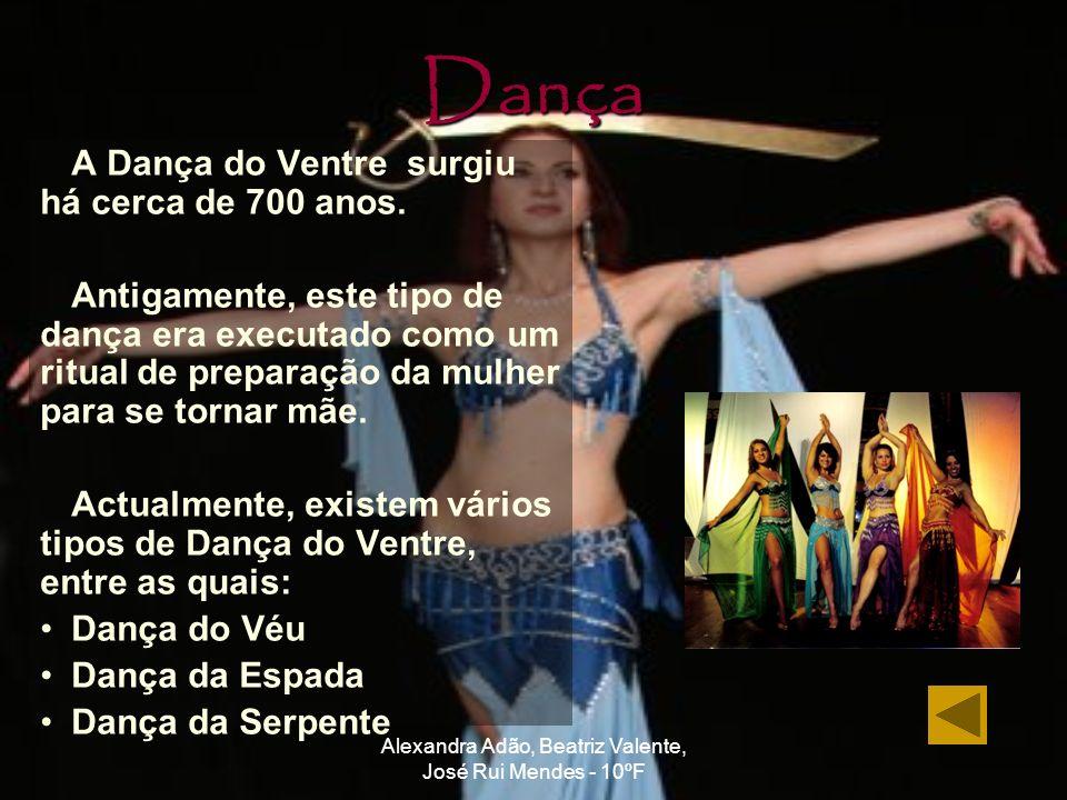 Alexandra Adão, Beatriz Valente, José Rui Mendes - 10ºF Dança A Dança do Ventre surgiu há cerca de 700 anos. Antigamente, este tipo de dança era execu