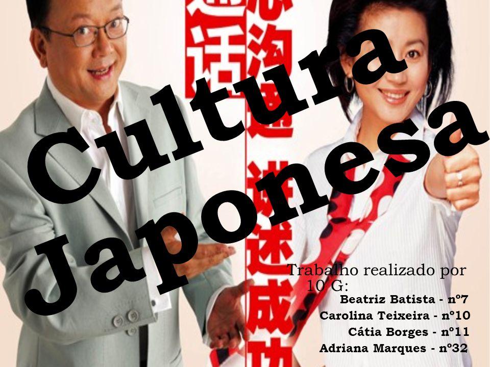 Japonesa Trabalho realizado por 10 G: Adriana Marques - nº32 Cátia Borges - nº11 Beatriz Batista - nº7 Carolina Teixeira - nº10 Cultura