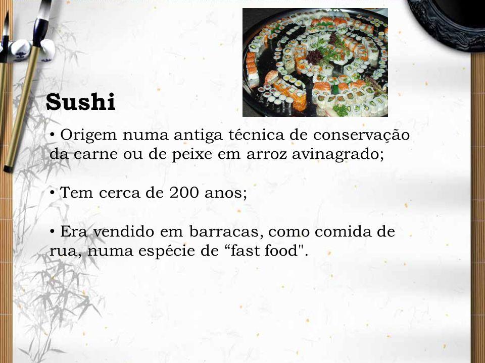 Sushi Origem numa antiga técnica de conservação da carne ou de peixe em arroz avinagrado; Tem cerca de 200 anos; Era vendido em barracas, como comida