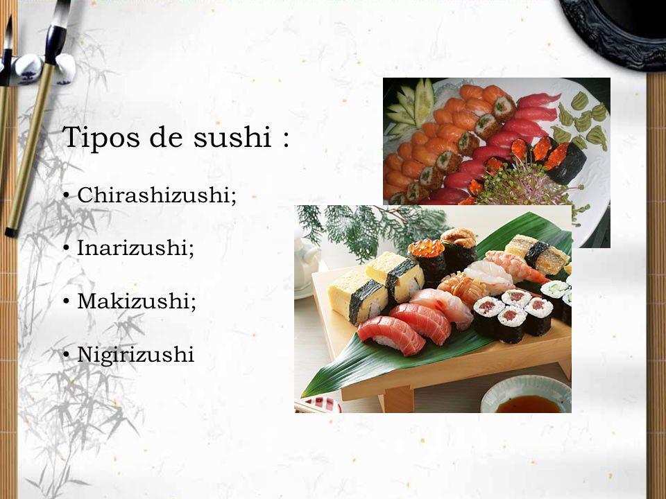 Tipos de sushi : Chirashizushi; Inarizushi; Makizushi; Nigirizushi