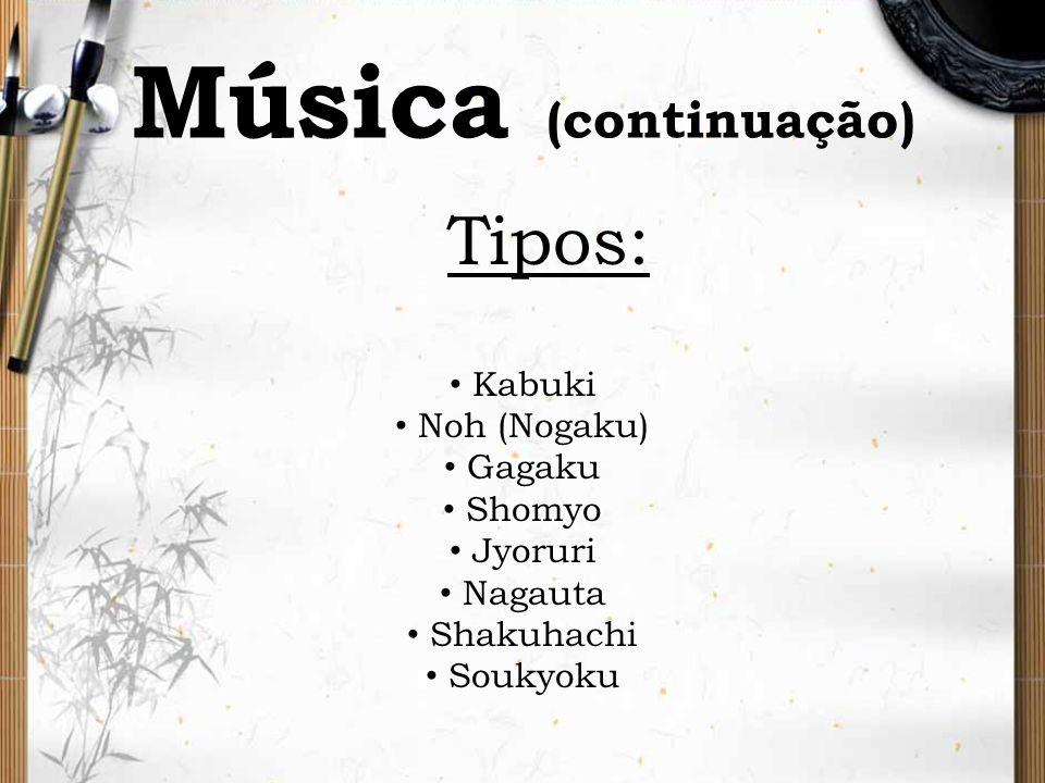 Música (continuação) Tipos: Kabuki Noh (Nogaku) Gagaku Shomyo Jyoruri Nagauta Shakuhachi Soukyoku