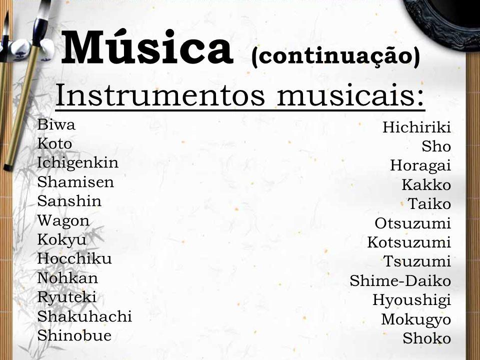 Música (continuação) Biwa Koto Ichigenkin Shamisen Sanshin Wagon Kokyu Hocchiku Nohkan Ryuteki Shakuhachi Shinobue Hichiriki Sho Horagai Kakko Taiko O