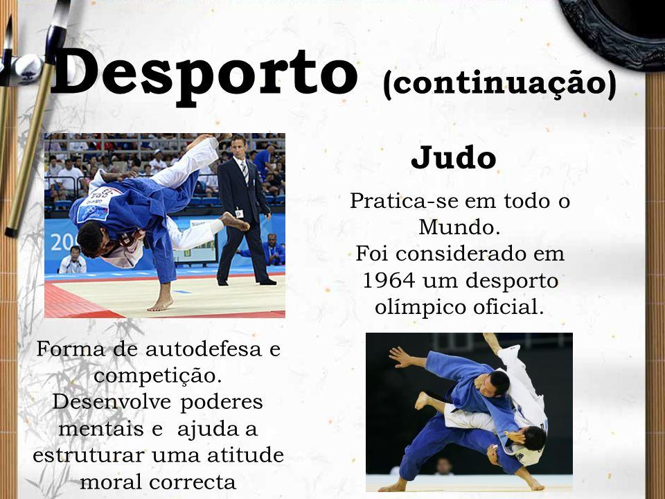 Judo Desporto (continuação) Pratica-se em todo o Mundo. Foi considerado em 1964 um desporto olímpico oficial. Forma de autodefesa e competição. Desenv