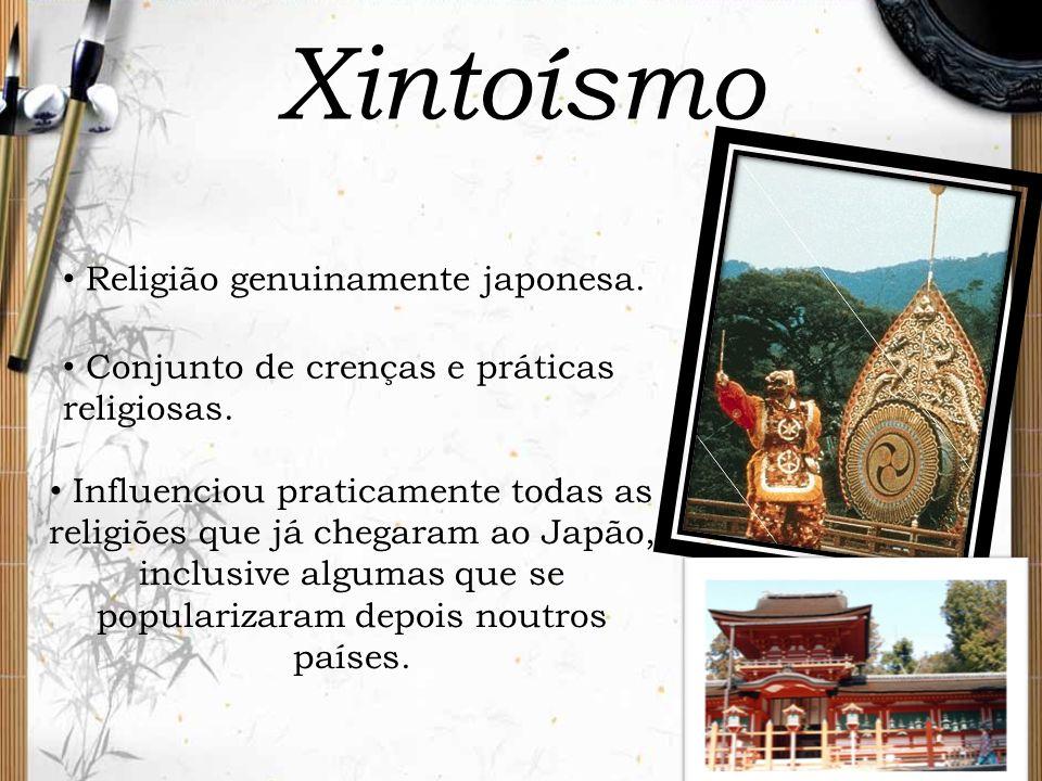 Xintoísmo Religião genuinamente japonesa. Conjunto de crenças e práticas religiosas. Influenciou praticamente todas as religiões que já chegaram ao Ja