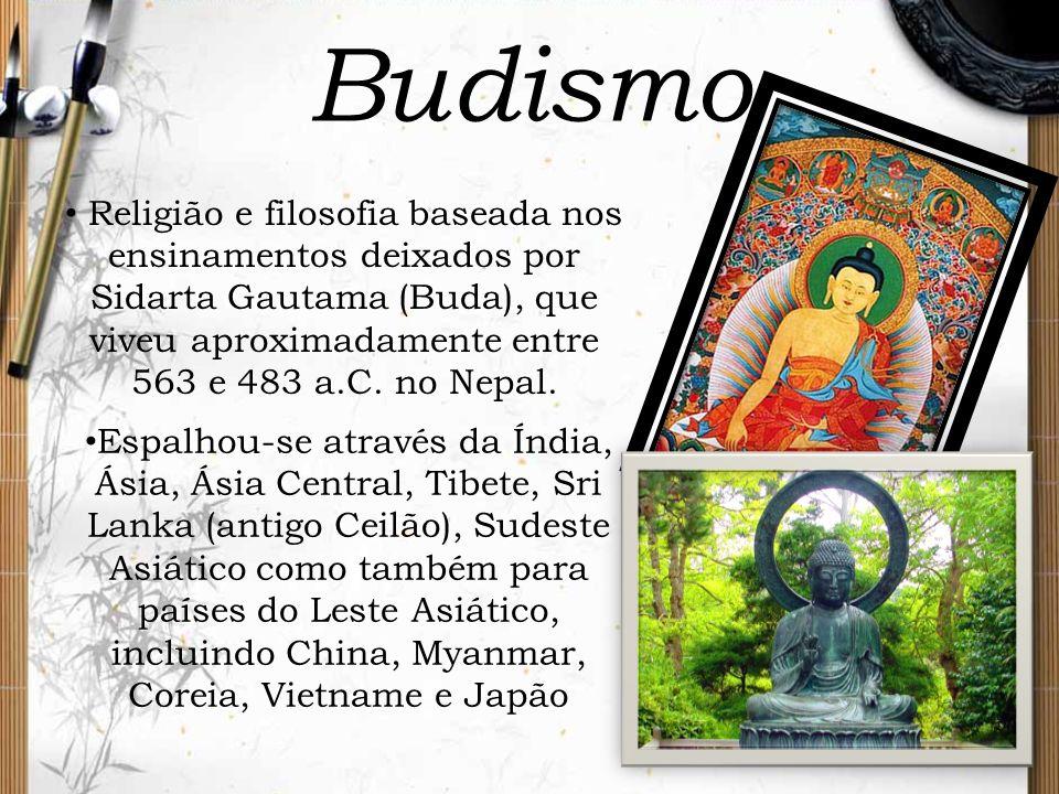 Budismo Religião e filosofia baseada nos ensinamentos deixados por Sidarta Gautama (Buda), que viveu aproximadamente entre 563 e 483 a.C. no Nepal. Es