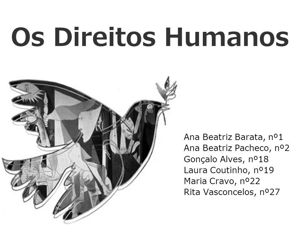 Os Direitos Humanos Ana Beatriz Barata, nº1 Ana Beatriz Pacheco, nº2 Gonçalo Alves, nº18 Laura Coutinho, nº19 Maria Cravo, nº22 Rita Vasconcelos, nº27