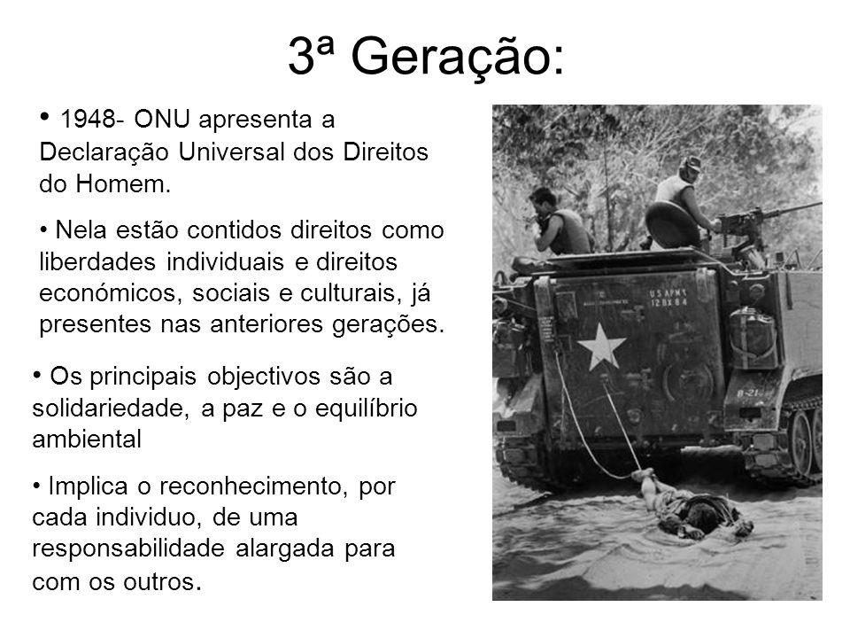 3ª Geração: 1948- ONU apresenta a Declaração Universal dos Direitos do Homem. Nela estão contidos direitos como liberdades individuais e direitos econ
