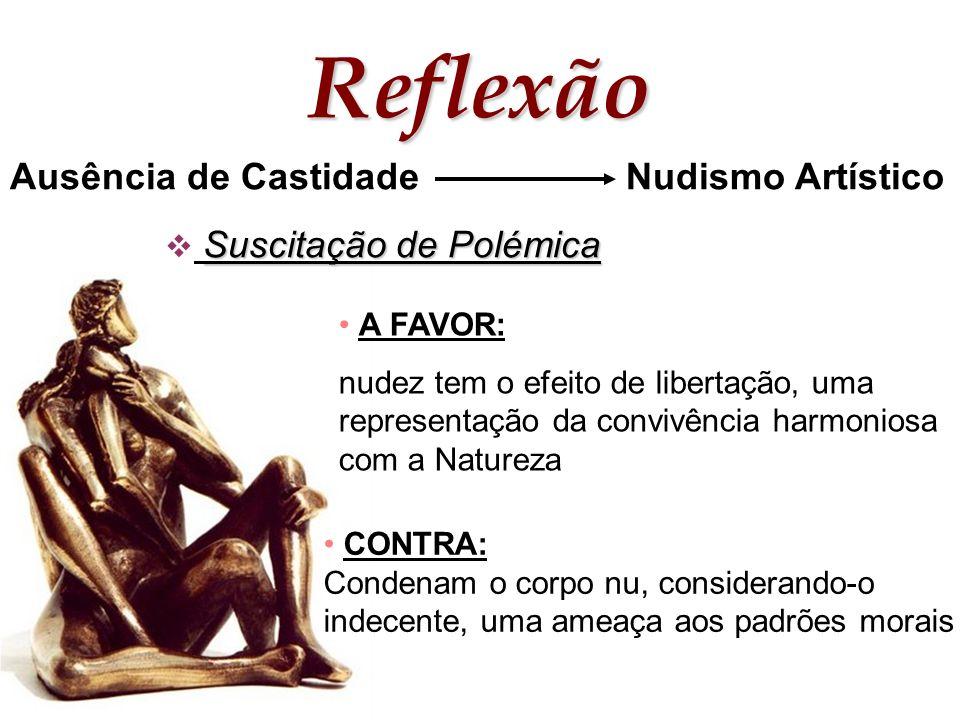 Reflexão Ausência de Castidade Nudismo Artístico Suscitação de Polémica A FAVOR: nudez tem o efeito de libertação, uma representação da convivência ha