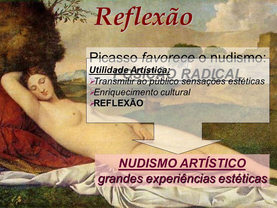 Reflexão Picasso favorece o nudismo: POSIÇÃO RADICAL Utilidade Artística: Transmitir ao público sensações estéticas Enriquecimento cultural REFLEXÃO R