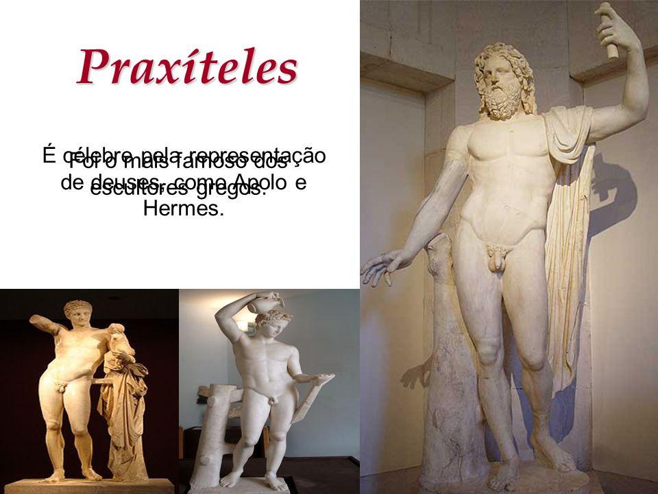 Praxíteles Foi o mais famoso dos escultores gregos. É célebre pela representação de deuses, como Apolo e Hermes.