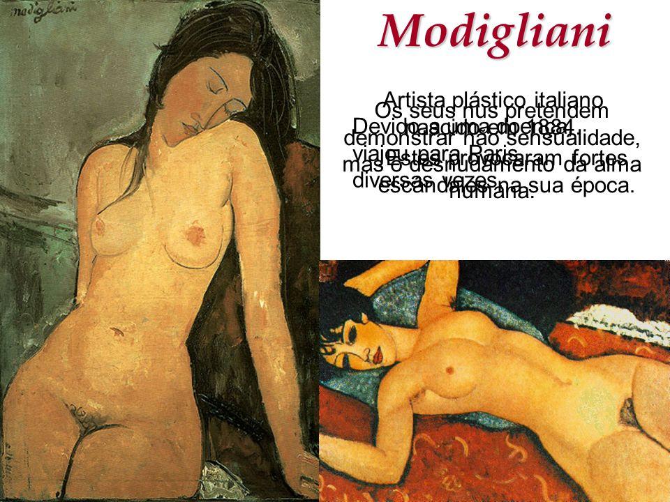 Modigliani Artista plástico italiano nascido em 1884. Devido a uma doença, viajou para Paris diversas vezes. Os seus nus pretendem demonstrar não sens