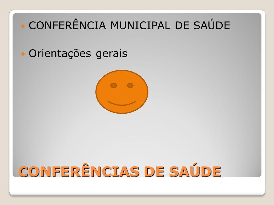 CONFERÊNCIAS DE SAÚDE CONFERÊNCIA MUNICIPAL DE SAÚDE Orientações gerais