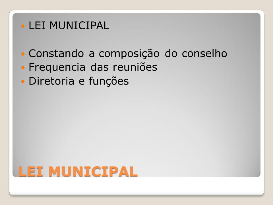 LEI MUNICIPAL Constando a composição do conselho Frequencia das reuniões Diretoria e funções
