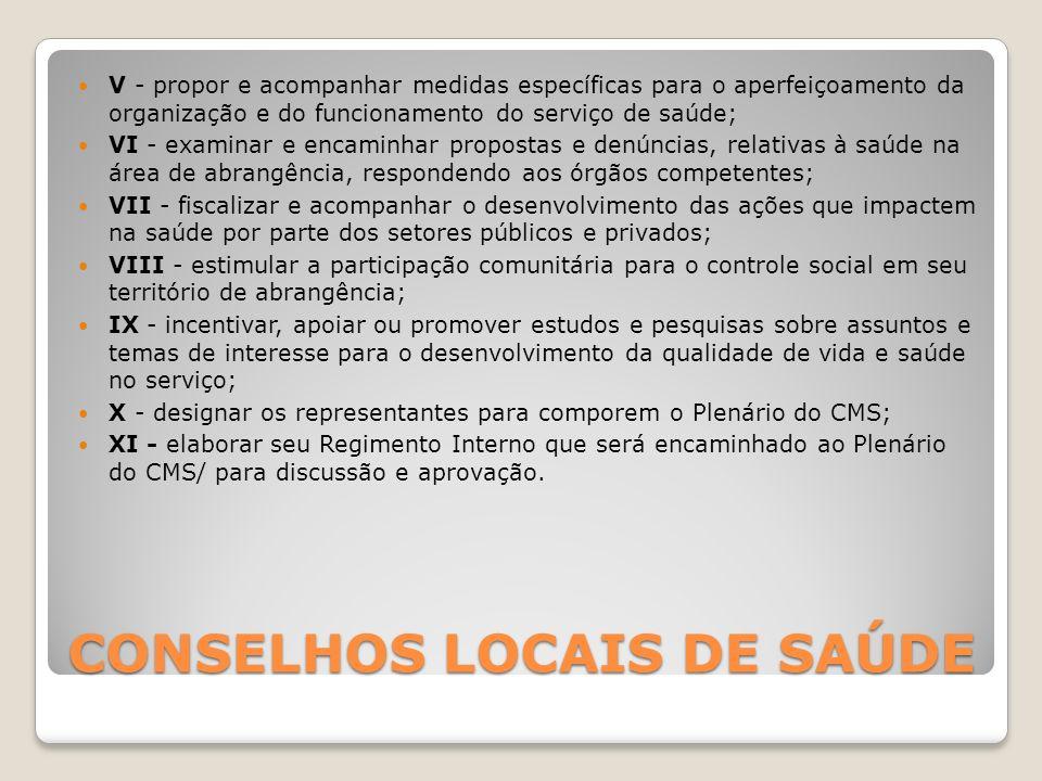 CONSELHOS LOCAIS DE SAÚDE V - propor e acompanhar medidas específicas para o aperfeiçoamento da organização e do funcionamento do serviço de saúde; VI
