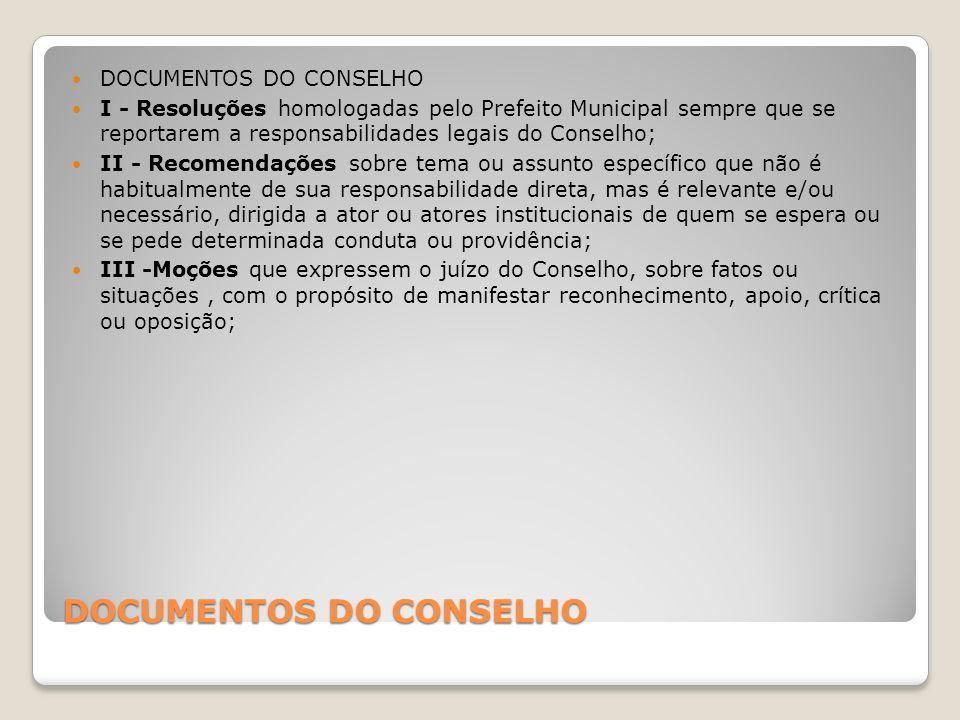 DOCUMENTOS DO CONSELHO I - Resoluções homologadas pelo Prefeito Municipal sempre que se reportarem a responsabilidades legais do Conselho; II - Recome