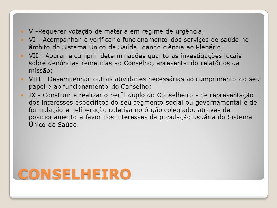 CONSELHEIRO V -Requerer votação de matéria em regime de urgência; VI - Acompanhar e verificar o funcionamento dos serviços de saúde no âmbito do Siste