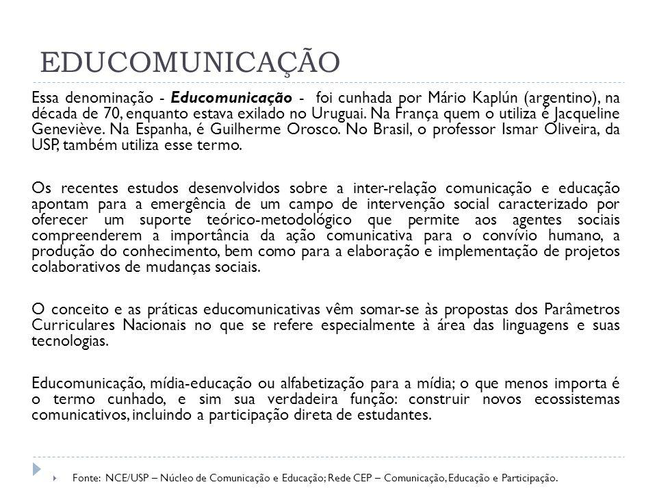 EDUCOMUNICAÇÃO Essa denominação - Educomunicação - foi cunhada por Mário Kaplún (argentino), na década de 70, enquanto estava exilado no Uruguai. Na F