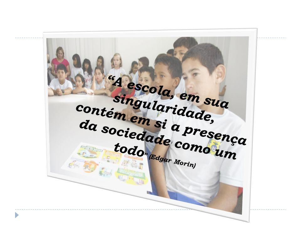 A escola, em sua singularidade, contém em si a presença da sociedade como um todo (Edgar Morin)