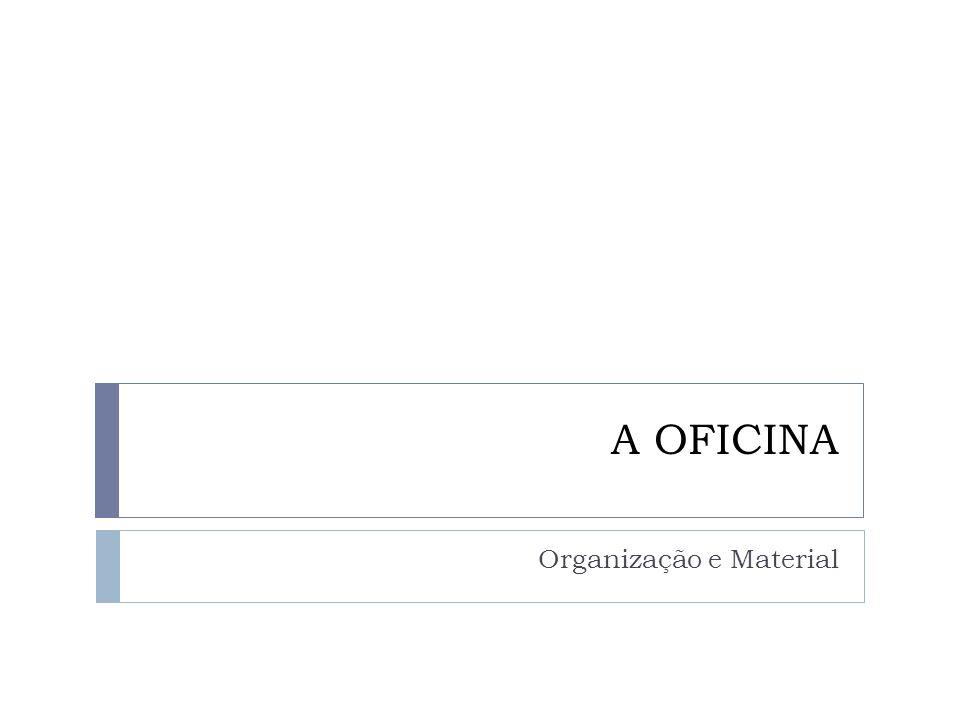A OFICINA Organização e Material