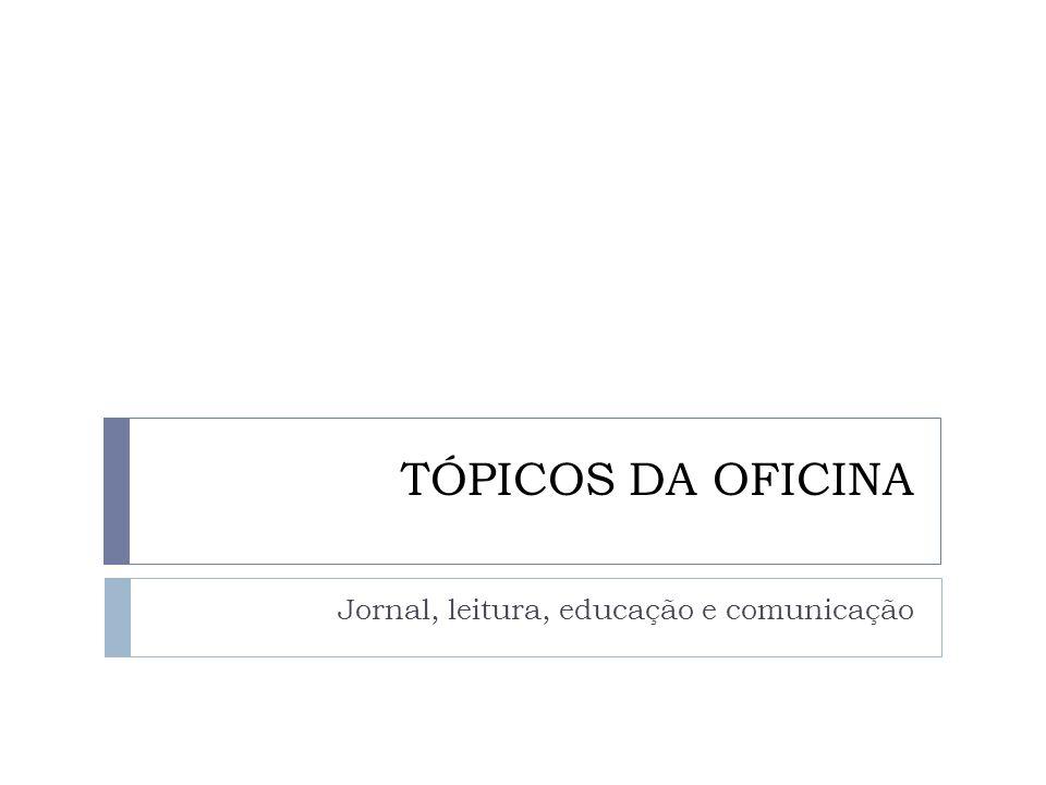 TÓPICOS DA OFICINA Jornal, leitura, educação e comunicação