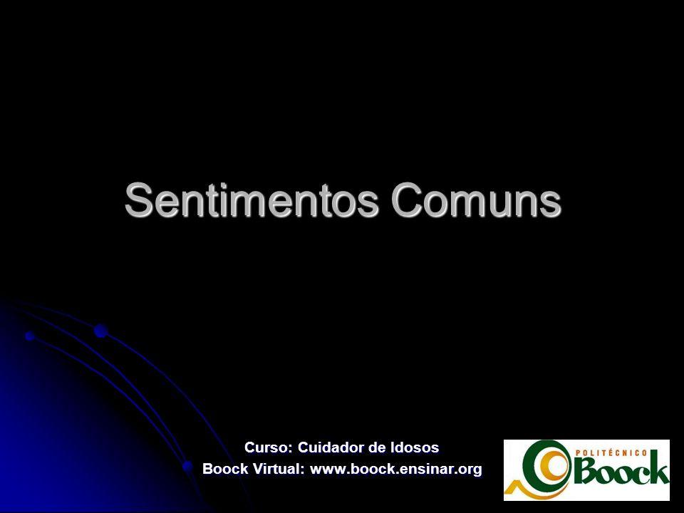 Sentimentos Comuns Curso: Cuidador de Idosos Boock Virtual: www.boock.ensinar.org