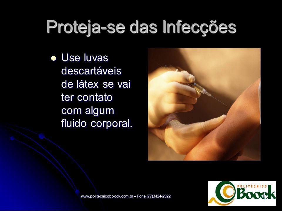 Proteja-se das Infecções Use luvas descartáveis de látex se vai ter contato com algum fluido corporal. Use luvas descartáveis de látex se vai ter cont