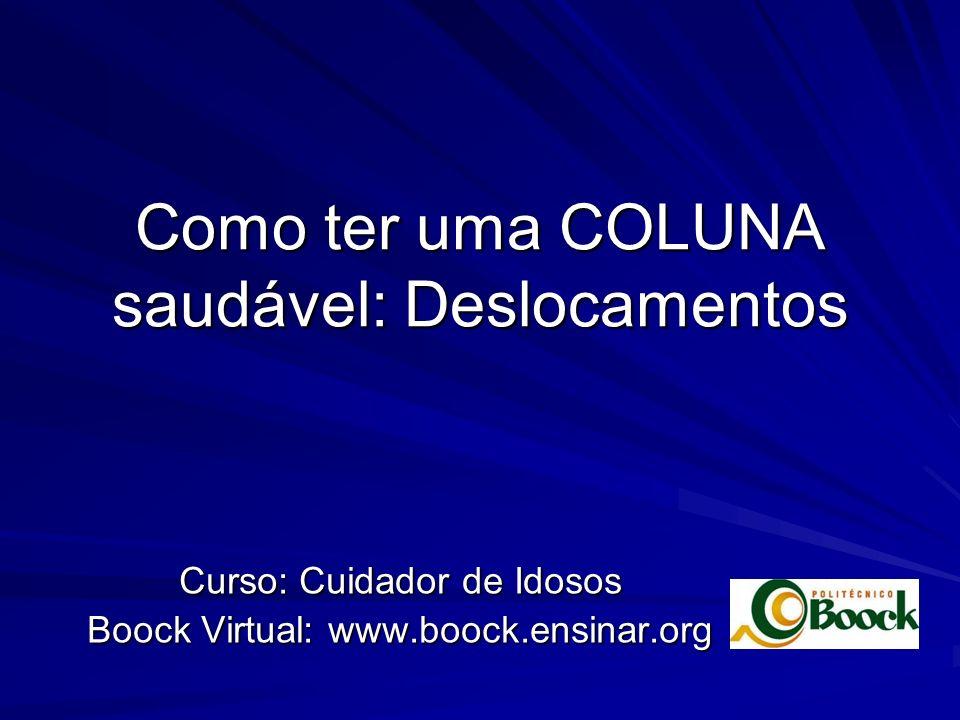 Como ter uma COLUNA saudável: Deslocamentos Curso: Cuidador de Idosos Boock Virtual: www.boock.ensinar.org