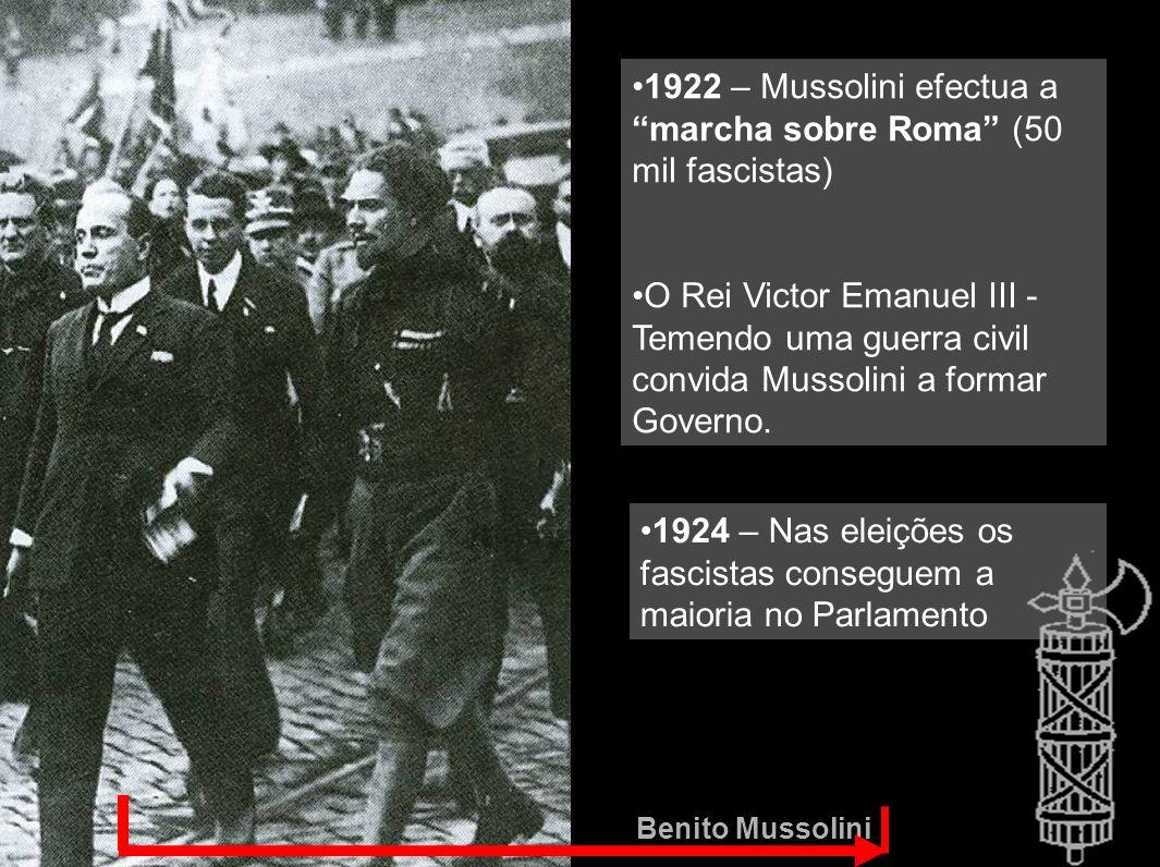 Benito Mussolini 1922 – Mussolini efectua a marcha sobre Roma (50 mil fascistas) O Rei Victor Emanuel III - Temendo uma guerra civil convida Mussolini