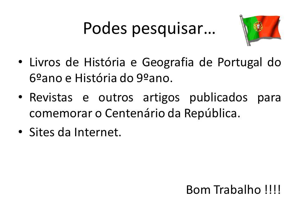 Podes pesquisar… Livros de História e Geografia de Portugal do 6ºano e História do 9ºano. Revistas e outros artigos publicados para comemorar o Centen