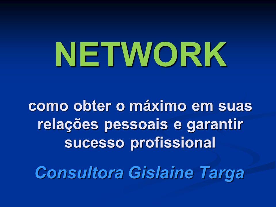 NETWORK como obter o máximo em suas relações pessoais e garantir sucesso profissional Consultora Gislaine Targa
