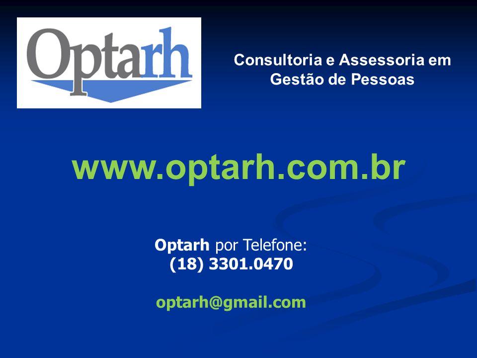 Optarh por Telefone: (18) 3301.0470 optarh@gmail.com Consultoria e Assessoria em Gestão de Pessoas www.optarh.com.br